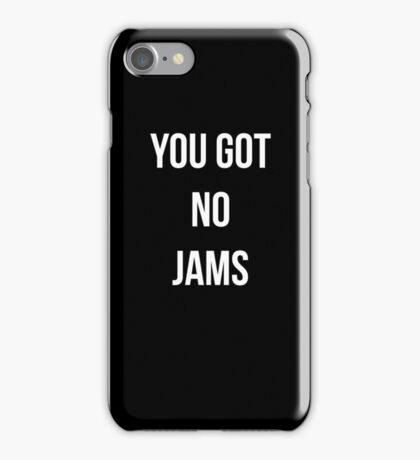 You Got No Jams - White iPhone Case/Skin