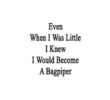 Even When I Was Little I Knew I Would Become A Bagpiper  by supernova23