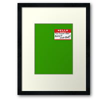 HELLO my name is: YOU KNOW THAT DOESN'T WASH OUT! Framed Print