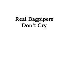 Real Bagpipers Don't Cry  by supernova23
