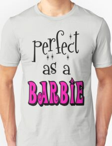 Perfect As A Barbie Unisex T-Shirt