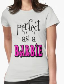 Perfect As A Barbie Womens Fitted T-Shirt