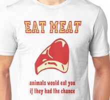 Eat Meat Animals Would Eat You If They Had A Chance Unisex T-Shirt