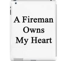 A Fireman Owns My Heart  iPad Case/Skin