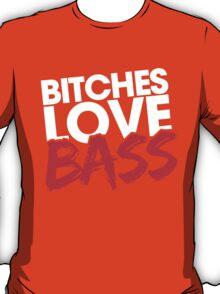Bitches Love Bass T-Shirt