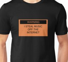 Warning- I Steal Music Off The Internet Unisex T-Shirt