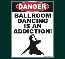 Ballroom Dancing is an Addiction! by dgcasey