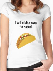 I Will Stab a Man for Tacos Women's Fitted Scoop T-Shirt