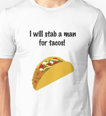 I Will Stab a Man for Tacos Unisex T-Shirt