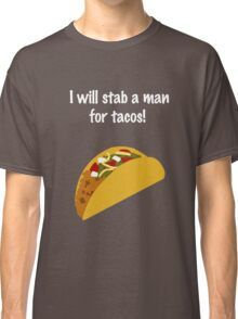 I Will Stab a Man for Tacos Classic T-Shirt
