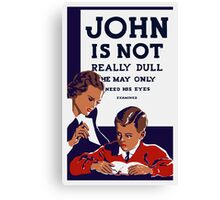 John Is Not Really Dull -- WPA Print Canvas Print