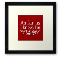 """As Far as I know, I'm Delightful."" Typography Quote Funny Humor Silly  Framed Print"