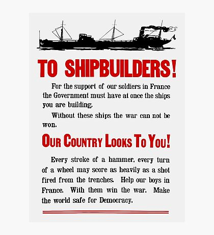 Shipbuilders Our Country Looks To You -- WW1 Poster Photographic Print