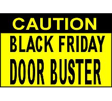 Caution_Black Friday Door Buster!! Photographic Print