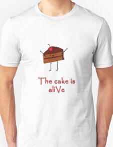 The cake is a-LIvE Unisex T-Shirt