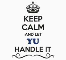 Keep Calm and Let YU Handle it by gregwelch