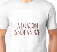 A Dragon is Not a Slave Unisex T-Shirt