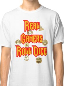 Real Gamers Roll Dice Classic T-Shirt