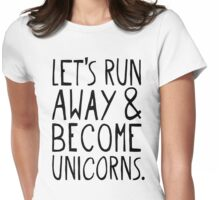Let's Run Away and Become Unicorns. Womens Fitted T-Shirt