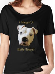 I Hugged A Bully Today! Women's Relaxed Fit T-Shirt