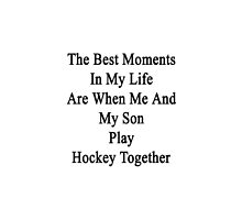 The Best Moments In My Life Are When Me And My Son Play Hockey Together  by supernova23