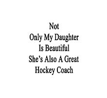 Not Only My Daughter Is Beautiful She's Also A Great Hockey Coach  by supernova23