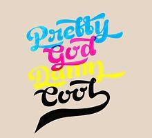 Pretty-God-Damn-Cool Unisex T-Shirt