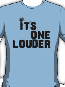 Its One Louder!! T-Shirt