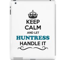 Keep Calm and Let HUNTRESS Handle it iPad Case/Skin