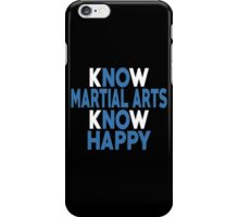Know Marital Arts Know Happy - Custom Tshirt iPhone Case/Skin