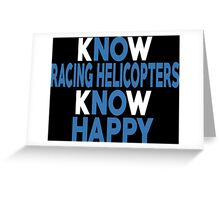 Know Racing Helicopters Know Happy - Custom Tshirt Greeting Card