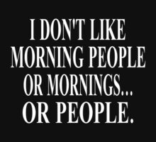 I Don't Like Morning People, Or Mornings, Or People by coolfuntees
