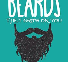 BEARDS THEY GROW ON YOU by fandesigns