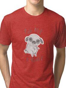 Pug me a river Tri-blend T-Shirt