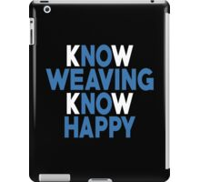 Know Weaving Know Happy - Custom Tshirt iPad Case/Skin