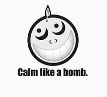 Calm Like a Bomb! Unisex T-Shirt
