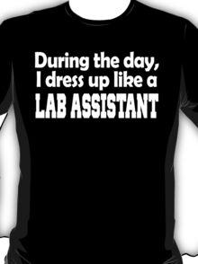 DURING THE DAY, I DRESS UP LIKE A LAB ASSISTANT T-Shirt