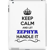 Keep Calm and Let ZEPHYR Handle it iPad Case/Skin