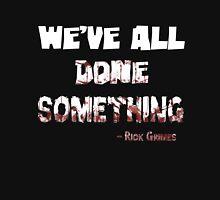 We've All Done Something Unisex T-Shirt