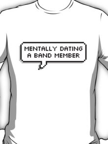Mentally Dating A Band Member T-Shirt