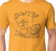 Don't Be Jealous! Unisex T-Shirt