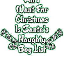 all i want for christmas is santa's naughty boy list by teeshoppy