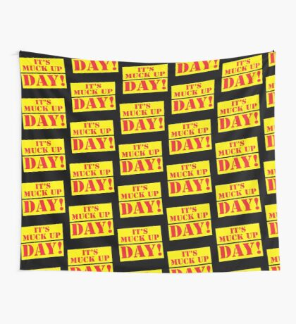 It's MUCK UP DAY Wall Tapestry