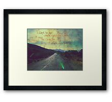 i want to go where you have been.... Framed Print
