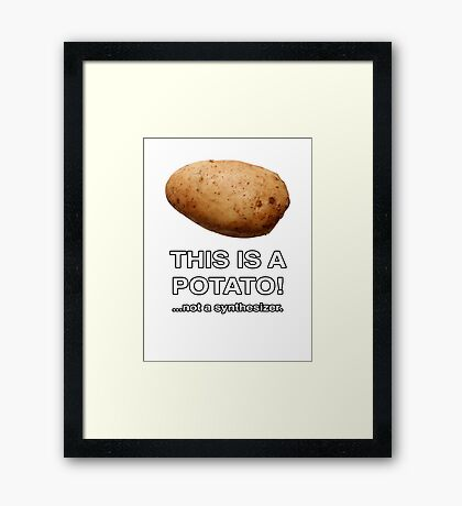 THIS IS A POTATO! ...not a synthesizer. Framed Print