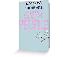 """LYNN, THESE ARE SEX PEOPLE"" Greeting Card"