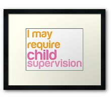 I MAY REQUIRE child supervision Framed Print
