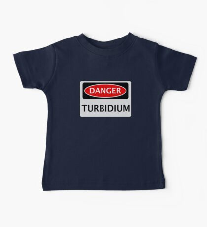 DANGER TURBIDIUM FAKE ELEMENT FUNNY SAFETY SIGN SIGNAGE Baby Tee