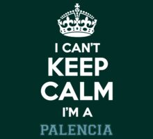I can't keep calm I'm a PALENCIA by icanting