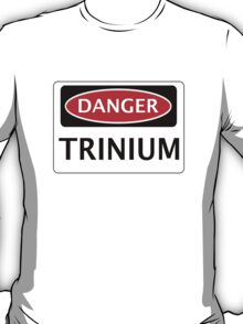 DANGER TRINIUM FAKE ELEMENT FUNNY SAFETY SIGN SIGNAGE T-Shirt